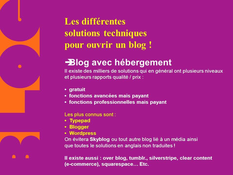 Les différentes solutions techniques pour ouvrir un blog ! Blog avec hébergement Il existe des milliers de solutions qui en général ont plusieurs nive