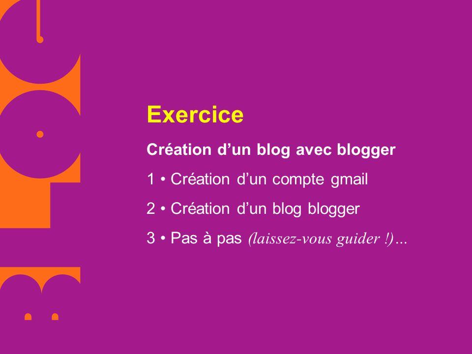 Exercice Création dun blog avec blogger 1 Création dun compte gmail 2 Création dun blog blogger 3 Pas à pas (laissez-vous guider !)…