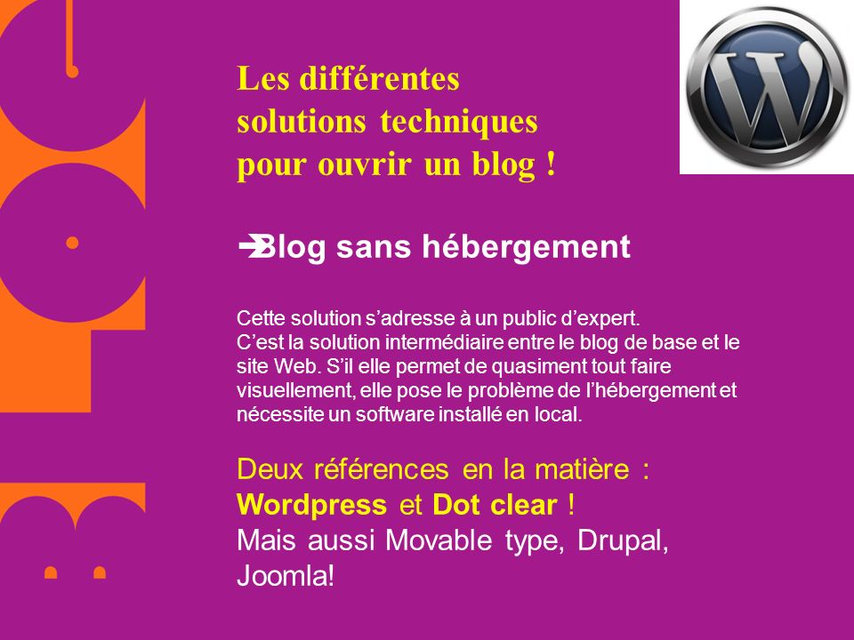 Les différentes solutions techniques pour ouvrir un blog ! Blog sans hébergement Cette solution sadresse à un public dexpert. Cest la solution intermé