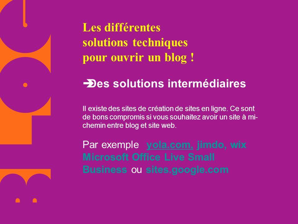 Les différentes solutions techniques pour ouvrir un blog ! Des solutions intermédiaires Il existe des sites de création de sites en ligne. Ce sont de