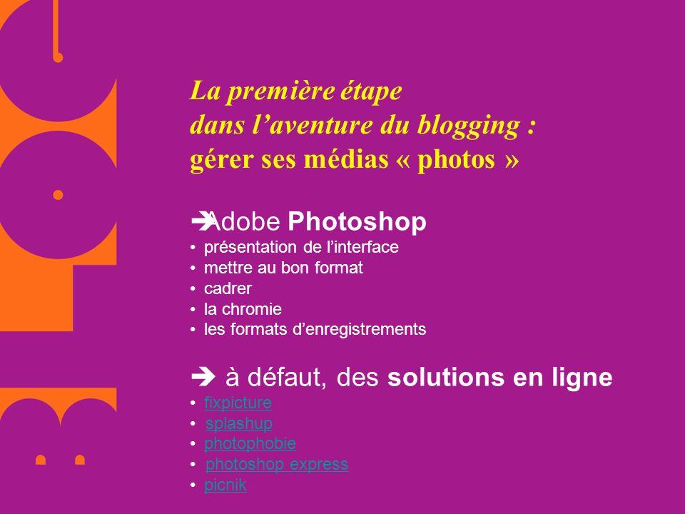 La première étape dans laventure du blogging : gérer ses médias « photos » Adobe Photoshopprésentation de linterfacemettre au bon formatcadrerla chrom