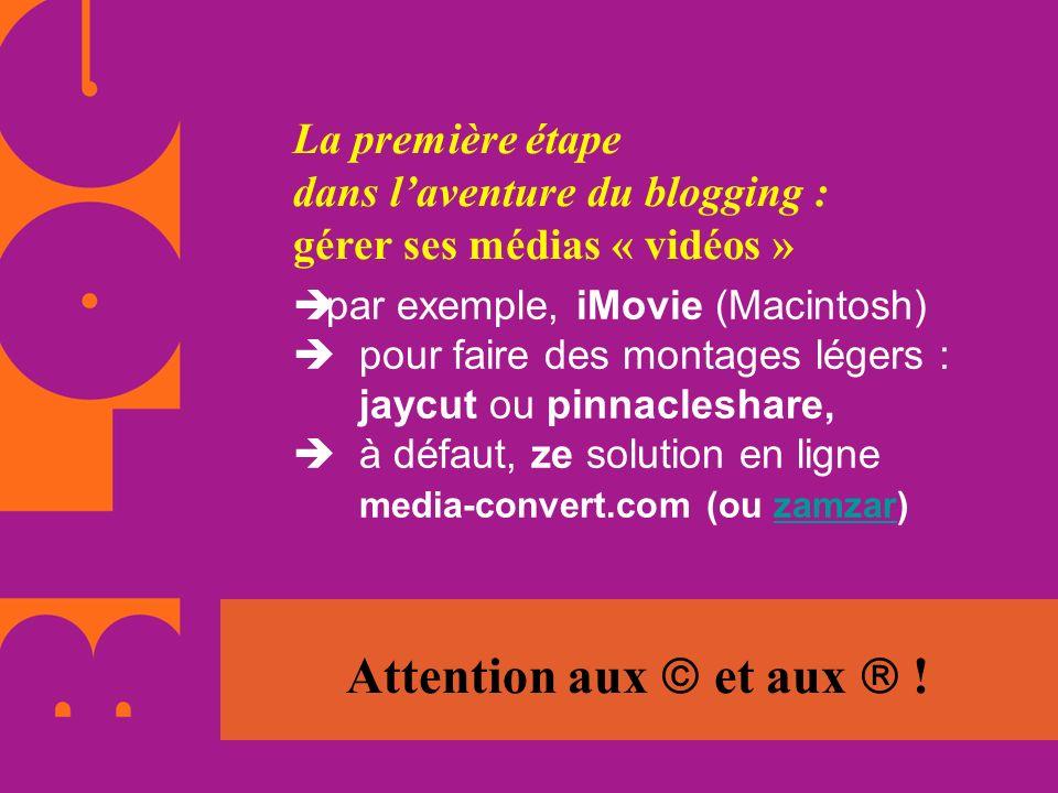La première étape dans laventure du blogging : gérer ses médias « vidéos » par exemple, iMovie (Macintosh) pour faire des montages légers : jaycut ou
