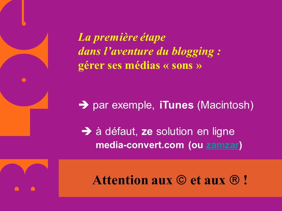 La première étape dans laventure du blogging : gérer ses médias « sons » par exemple, iTunes (Macintosh) à défaut, ze solution en ligne media-convert.