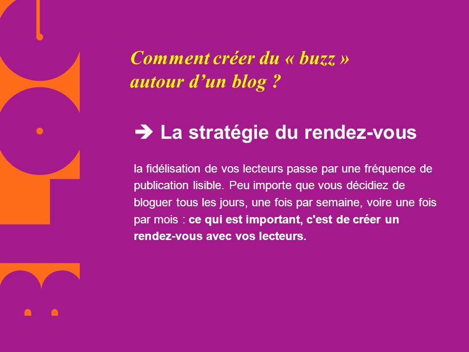 Comment créer du « buzz » autour dun blog ? La stratégie du rendez-vous la fidélisation de vos lecteurs passe par une fréquence de publication lisible