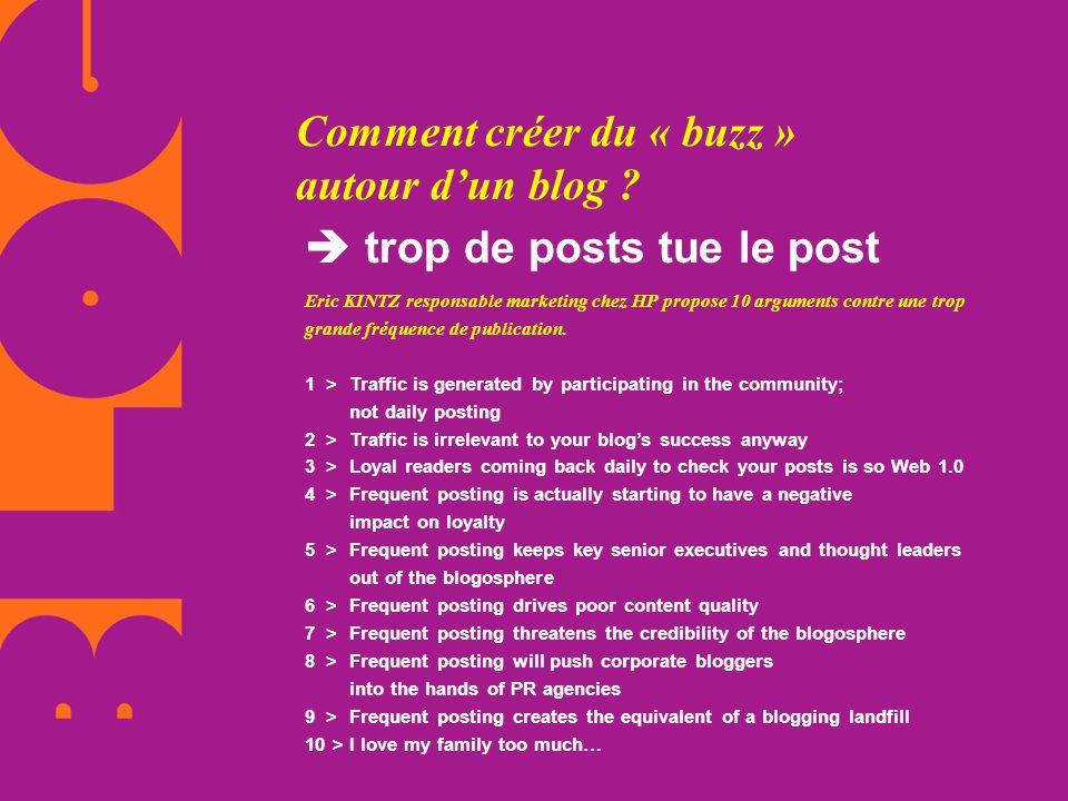 Comment créer du « buzz » autour dun blog ? trop de posts tue le post Eric KINTZ responsable marketing chez HP propose 10 arguments contre une trop gr