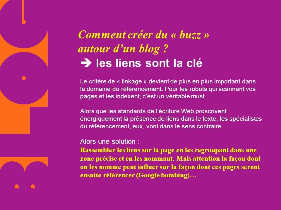 Comment créer du « buzz » autour dun blog ? les liens sont la clé Le critère de « linkage » devient de plus en plus important dans le domaine du référ