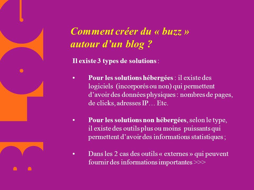 Comment créer du « buzz » autour dun blog ? Il existe 3 types de solutions : Pour les solutions hébergées : il existe des logiciels (incorporés ou non