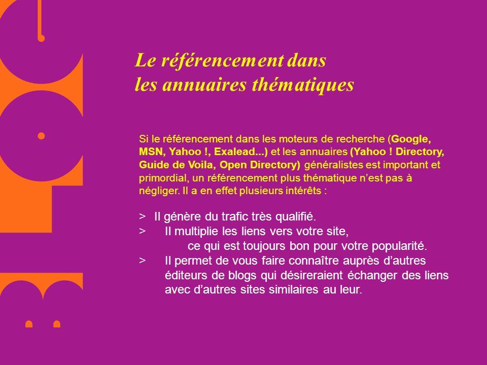 Le référencement dans les annuaires thématiques Si le référencement dans les moteurs de recherche (Google, MSN, Yahoo !, Exalead...) et les annuaires