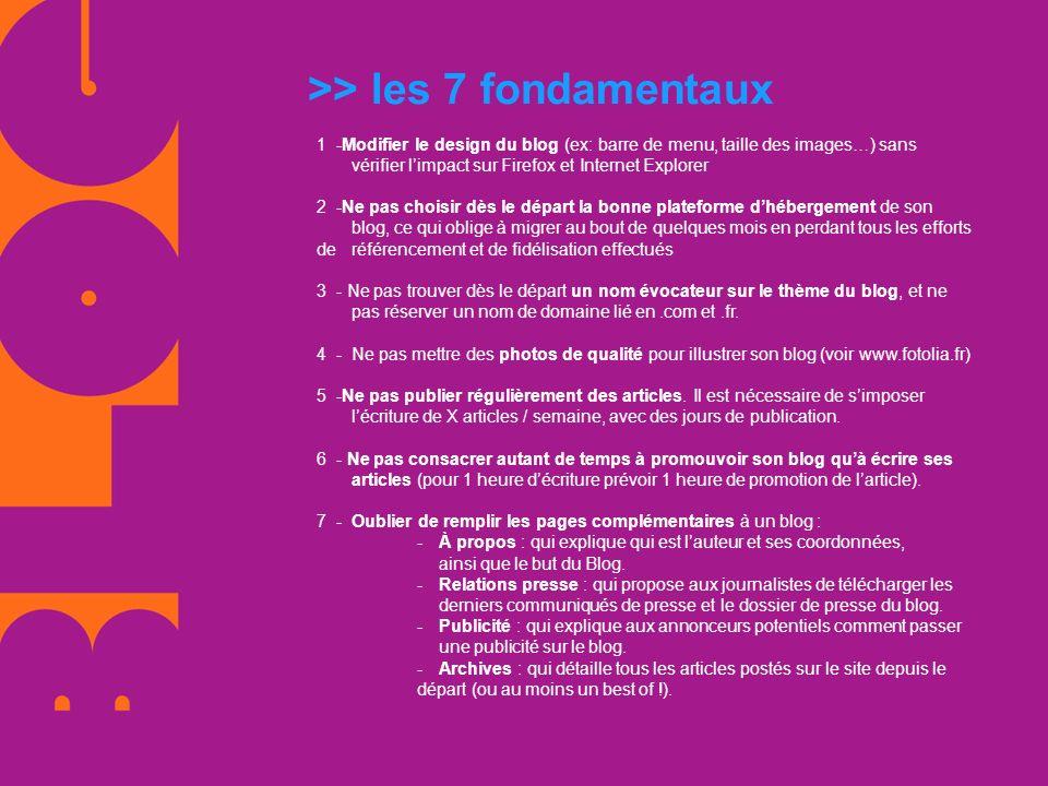 >> les 7 fondamentaux 1 -Modifier le design du blog (ex: barre de menu, taille des images…) sans vérifier limpact sur Firefox et Internet Explorer 2 -