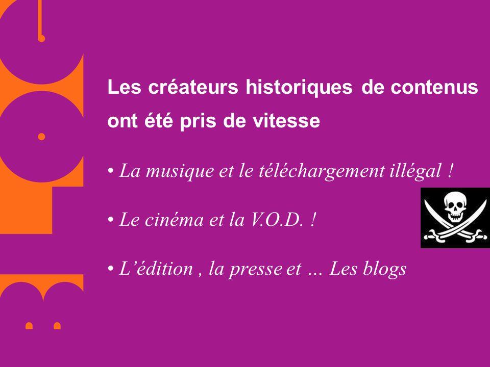 La musique et le téléchargement illégal ! Le cinéma et la V.O.D. ! Lédition, la presse et … Les blogs Les créateurs historiques de contenus ont été pr
