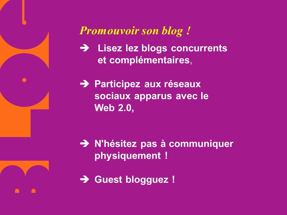 Promouvoir son blog ! Lisez lez blogs concurrents et complémentaires, Participez aux réseaux sociaux apparus avec le Web 2.0, N'hésitez pas à communiq
