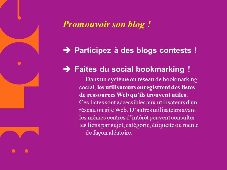 Promouvoir son blog ! Participez à des blogs contests ! Faites du social bookmarking ! Dans un système ou réseau de bookmarking social, les utilisateu