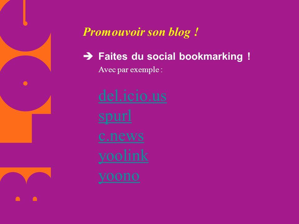 Promouvoir son blog ! Faites du social bookmarking ! Avec par exemple : del.icio.us spurl c.news yoolink yoono del.icio.us spurl c.news yoolink yoono