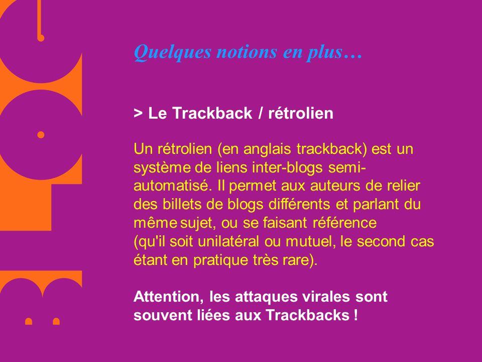 Quelques notions en plus… > Le Trackback / rétrolien Un rétrolien (en anglais trackback) est un système de liens inter-blogs semi- automatisé. Il perm
