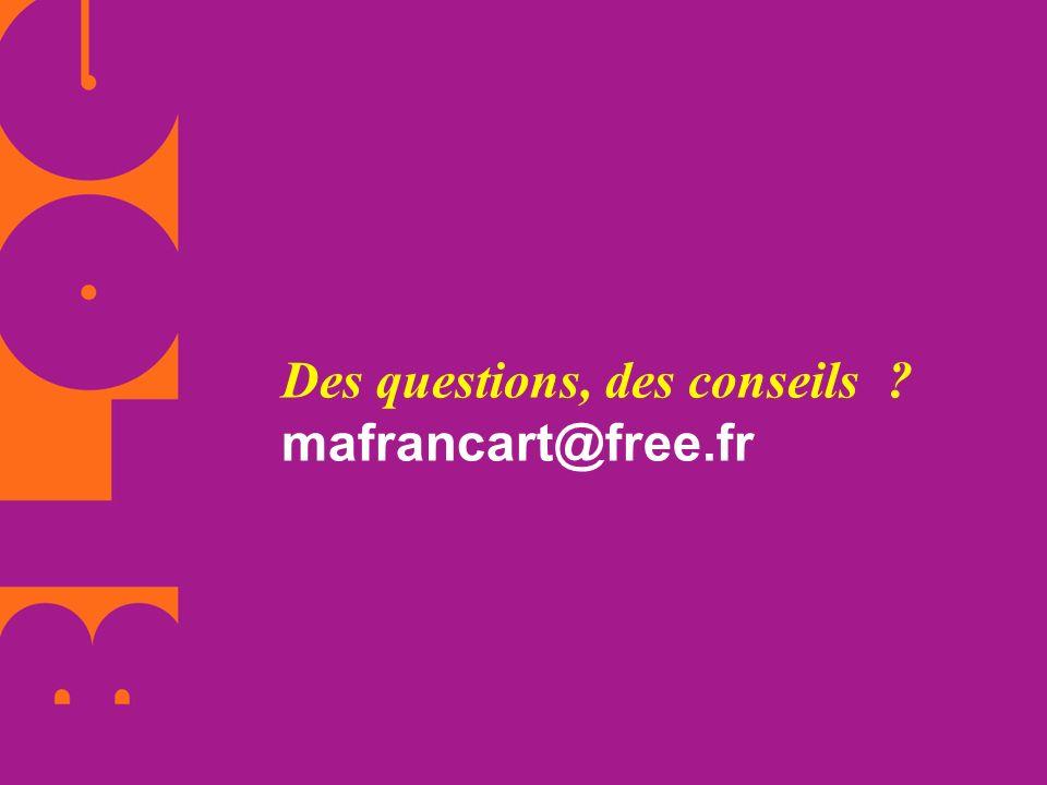 Des questions, des conseils ? mafrancart@free.fr
