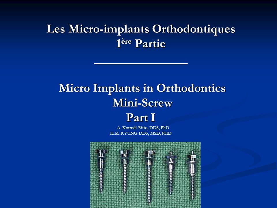 Les Micro-implants Orthodontiques 1 ère Partie _______________ Micro Implants in Orthodontics Mini-Screw Part I Les Micro-implants Orthodontiques 1 èr