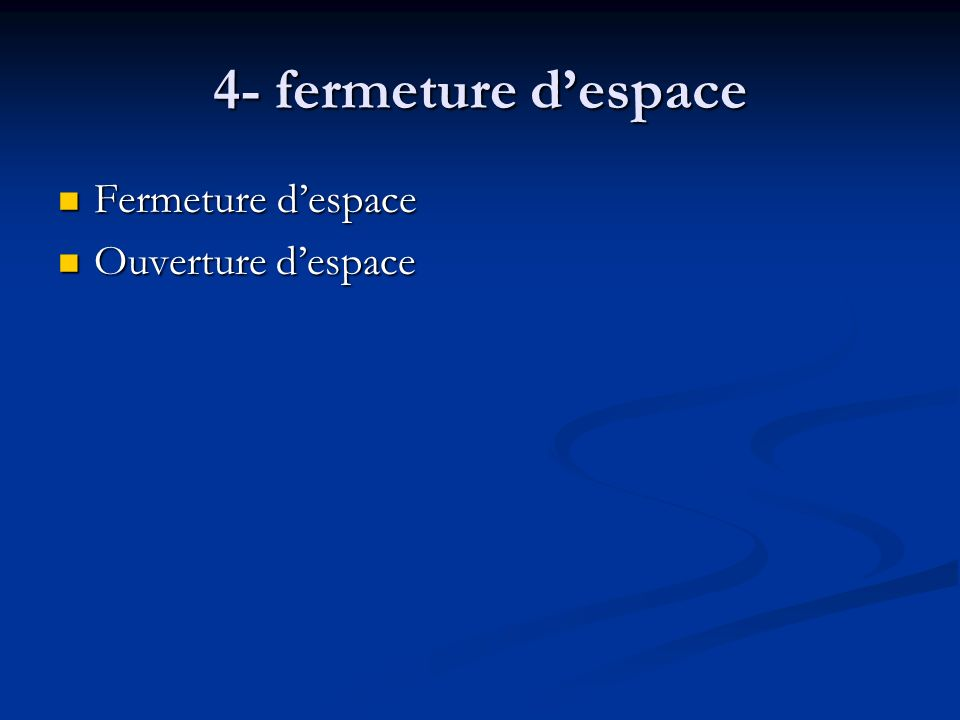4- fermeture despace Fermeture despace Fermeture despace Ouverture despace Ouverture despace