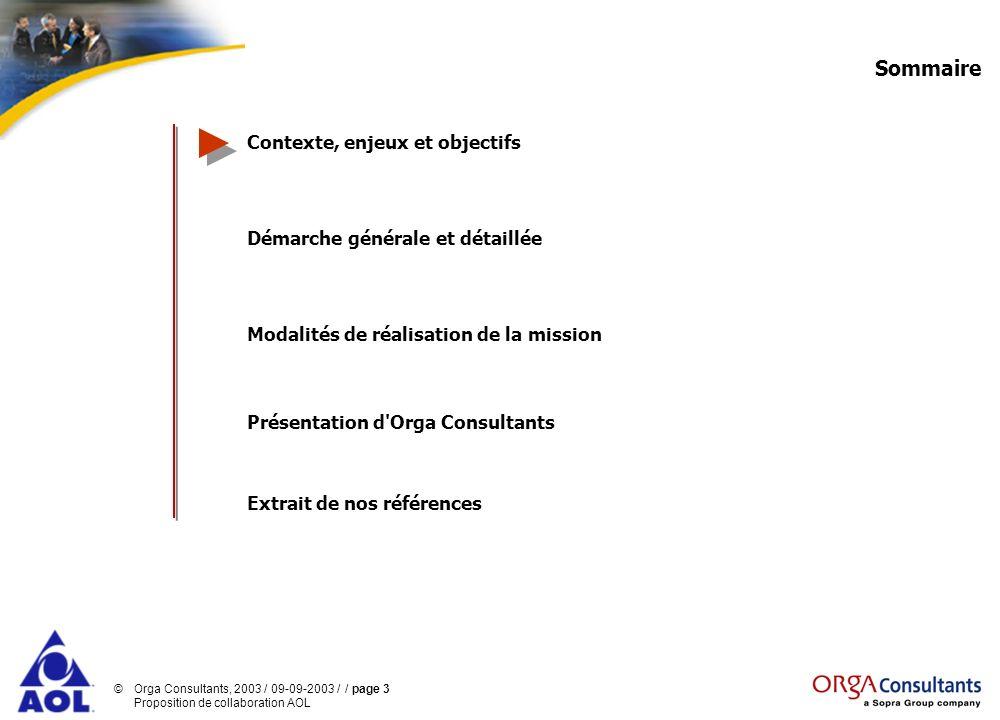 ©Orga Consultants, 2003 / 09-09-2003 / / page 34 Proposition de collaboration AOL Sommaire Contexte, enjeux et objectifs Démarche générale et détaillée Modalités de réalisation de la mission Présentation d Orga Consultants Extrait de nos références