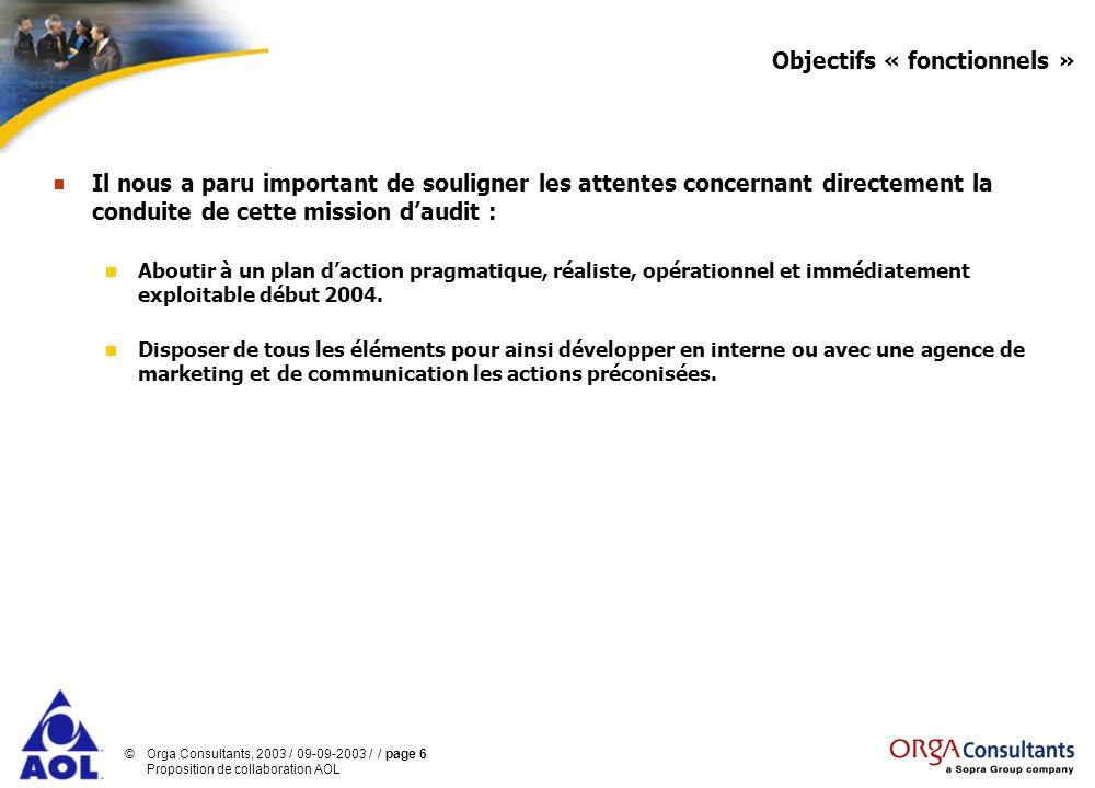 ©Orga Consultants, 2003 / 09-09-2003 / / page 6 Proposition de collaboration AOL Objectifs « fonctionnels » Il nous a paru important de souligner les