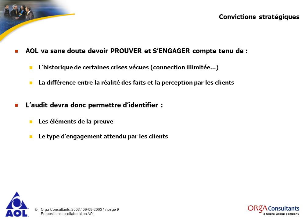 ©Orga Consultants, 2003 / 09-09-2003 / / page 9 Proposition de collaboration AOL Convictions stratégiques AOL va sans doute devoir PROUVER et SENGAGER
