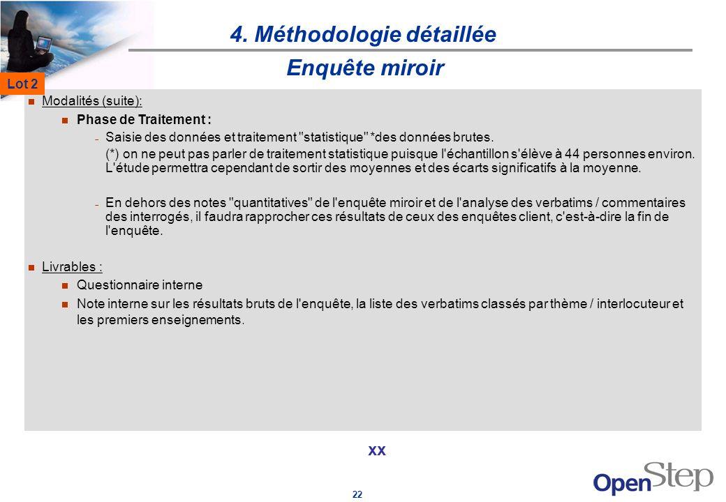 22 4. Méthodologie détaillée xx Enquête miroir Modalités (suite): Phase de Traitement : Saisie des données et traitement