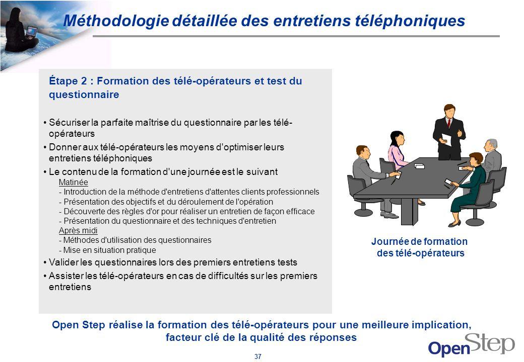 37 Étape 2 : Formation des télé-opérateurs et test du questionnaire Sécuriser la parfaite maîtrise du questionnaire par les télé- opérateurs Donner au