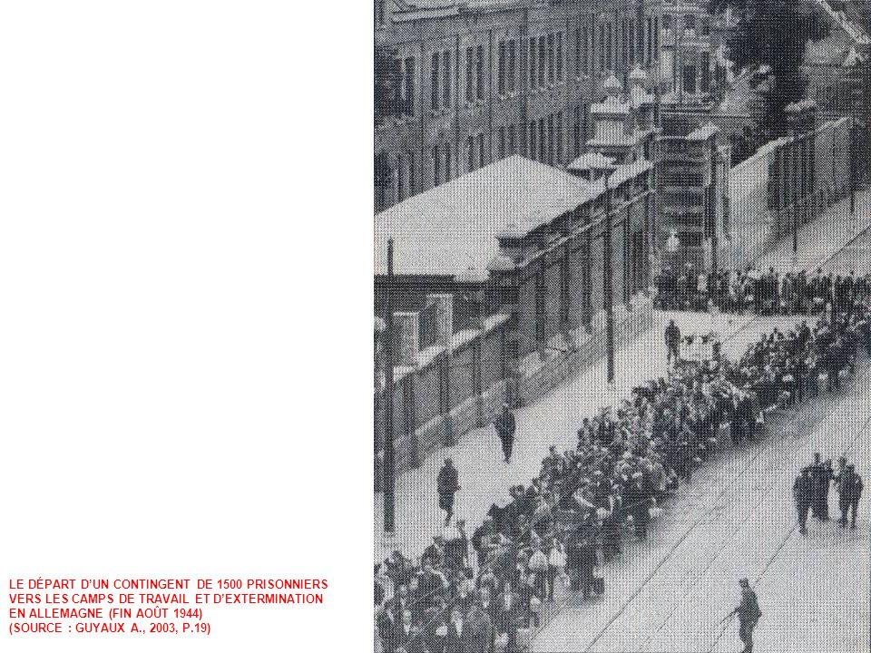 LE DÉPART DUN CONTINGENT DE 1500 PRISONNIERS VERS LES CAMPS DE TRAVAIL ET DEXTERMINATION EN ALLEMAGNE (FIN AOÛT 1944) (SOURCE : GUYAUX A., 2003, P.19)