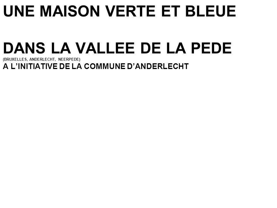 UNE MAISON VERTE ET BLEUE DANS LA VALLEE DE LA PEDE (BRUXELLES, ANDERLECHT, NEERPEDE) A LINITIATIVE DE LA COMMUNE DANDERLECHT