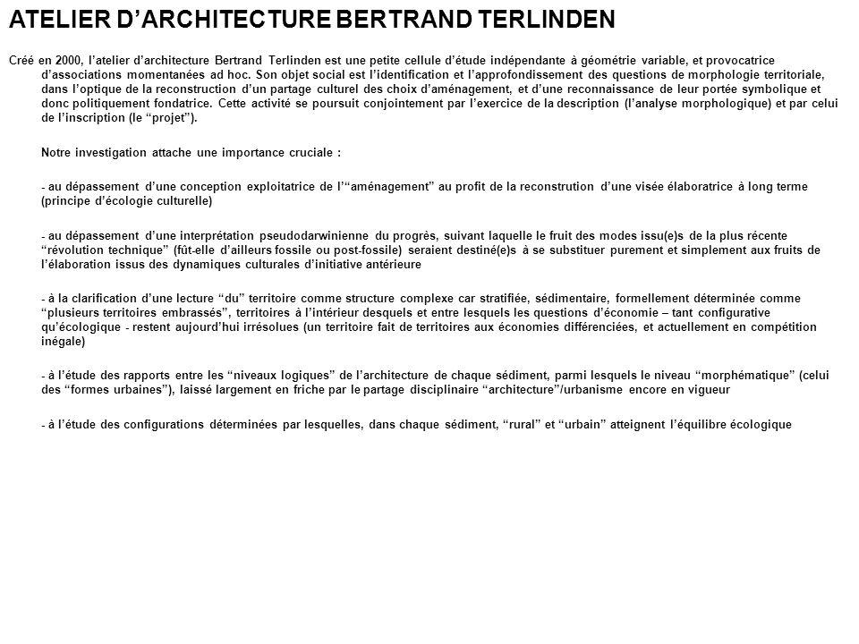 ATELIER DARCHITECTURE BERTRAND TERLINDEN Créé en 2000, latelier darchitecture Bertrand Terlinden est une petite cellule détude indépendante à géométrie variable, et provocatrice dassociations momentanées ad hoc.