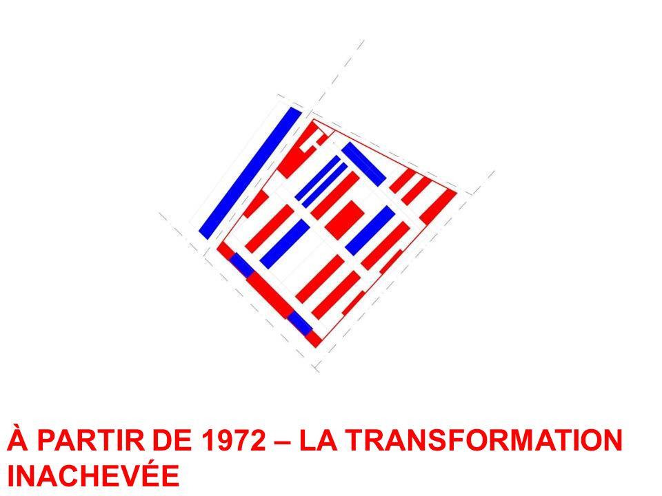 À PARTIR DE 1972 – LA TRANSFORMATION INACHEVÉE