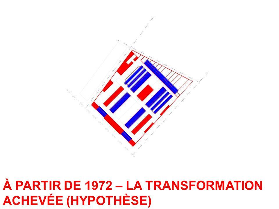 À PARTIR DE 1972 – LA TRANSFORMATION ACHEVÉE (HYPOTHÈSE)