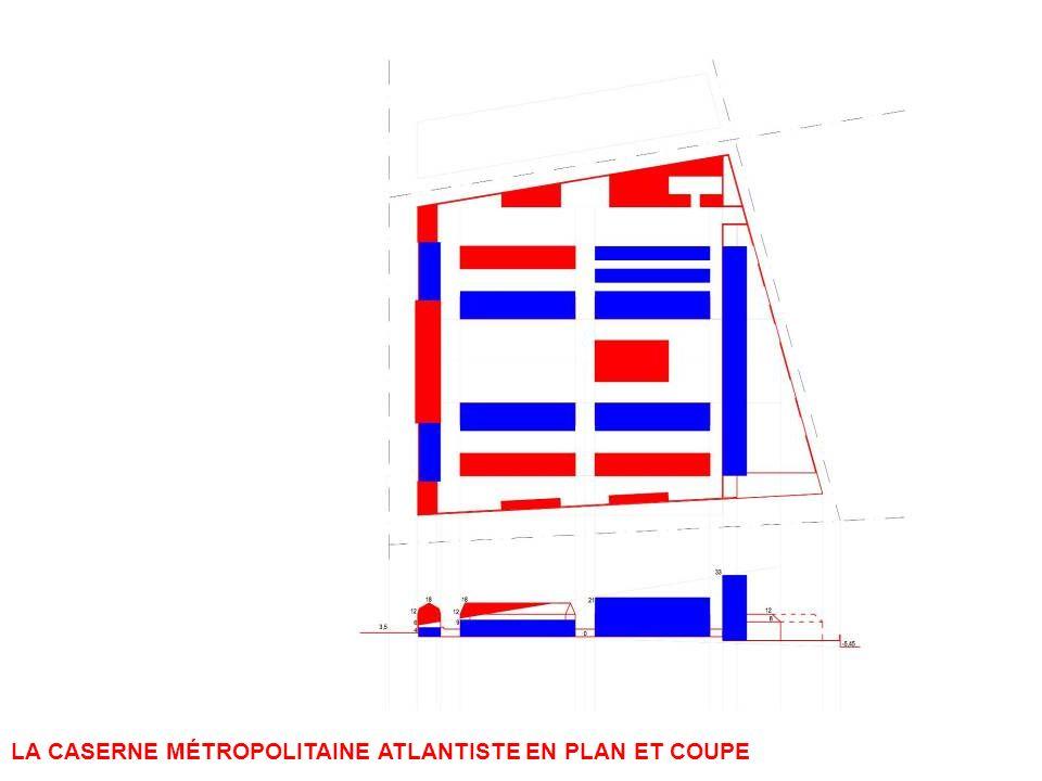 LA CASERNE MÉTROPOLITAINE ATLANTISTE EN PLAN ET COUPE