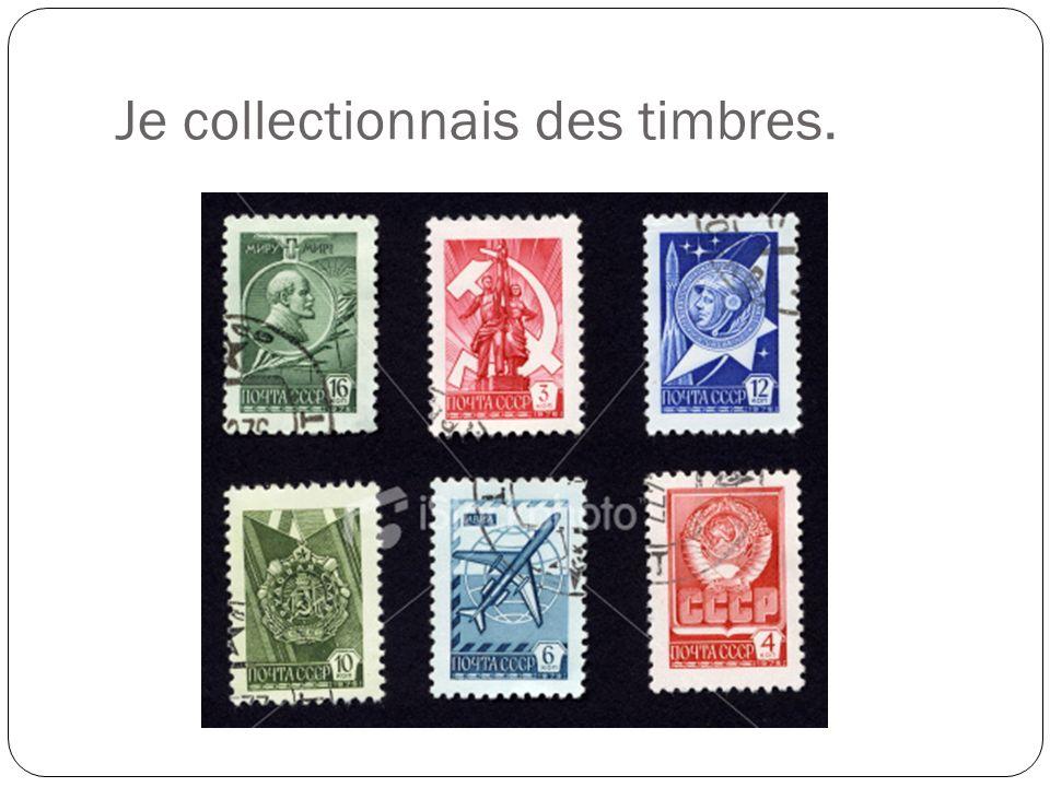 Je collectionnais des timbres.