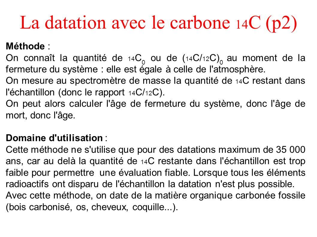 Méthode : On connaît la quantité de 14 C 0 ou de ( 14 C/ 12 C) 0 au moment de la fermeture du système : elle est égale à celle de l'atmosphère. On mes