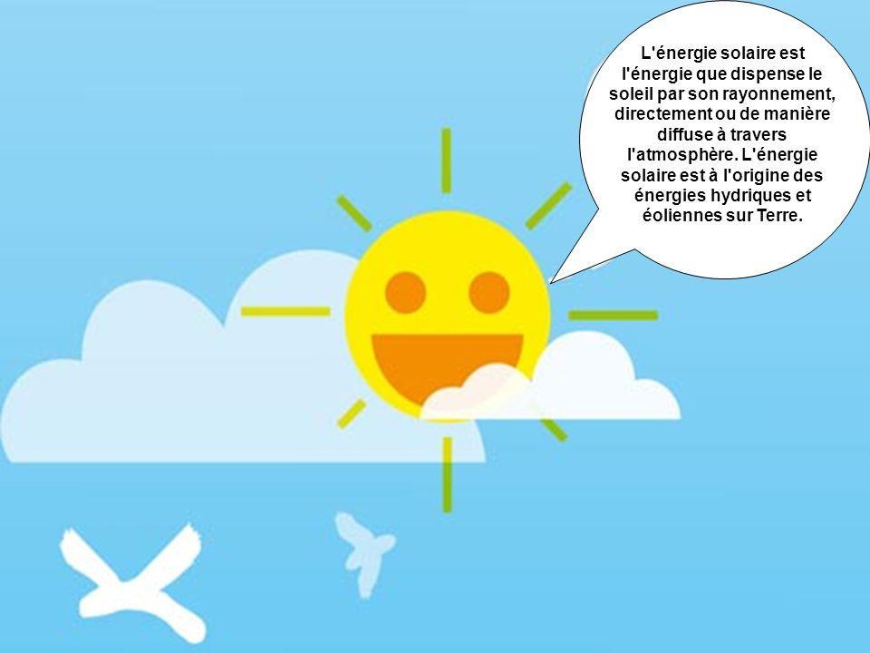 L'énergie solaire est l'énergie que dispense le soleil par son rayonnement, directement ou de manière diffuse à travers l'atmosphère. L'énergie solair