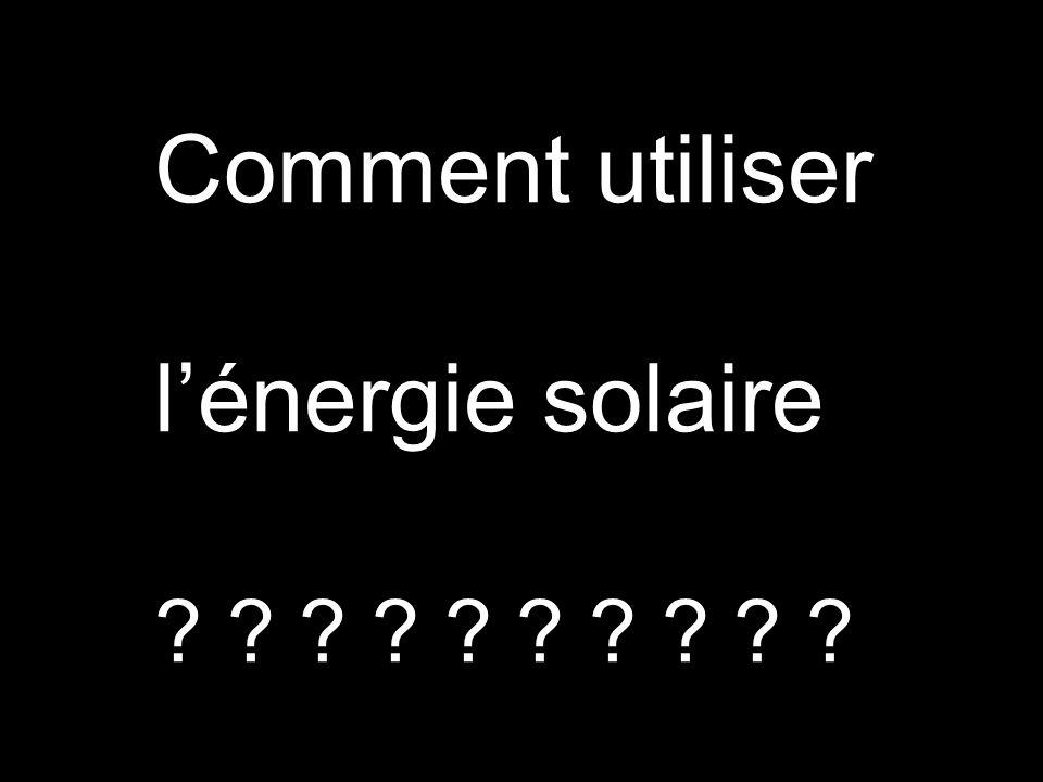 Comment utiliser lénergie solaire ? ? ? ? ? ? ? ? ? ?