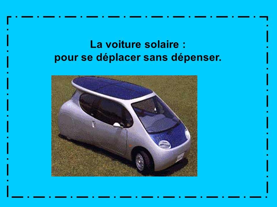 La voiture solaire : pour se déplacer sans dépenser.