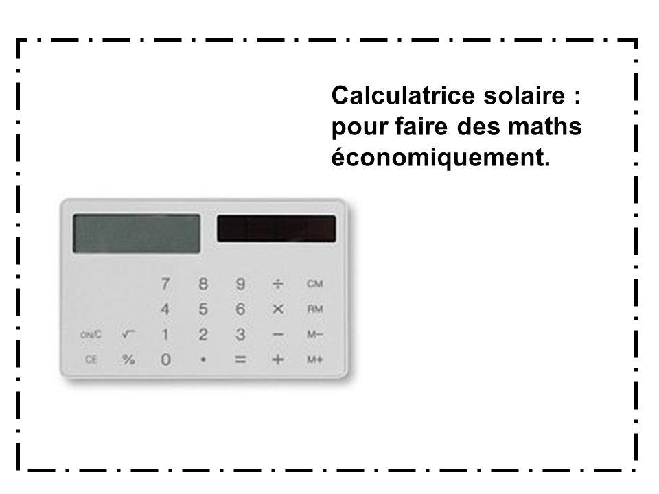 Calculatrice solaire : pour faire des maths économiquement.