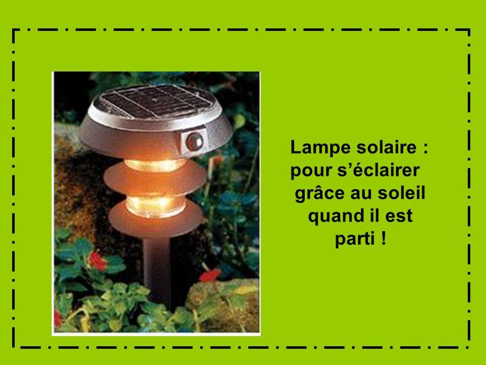 Lampe solaire : pour séclairer grâce au soleil quand il est parti !