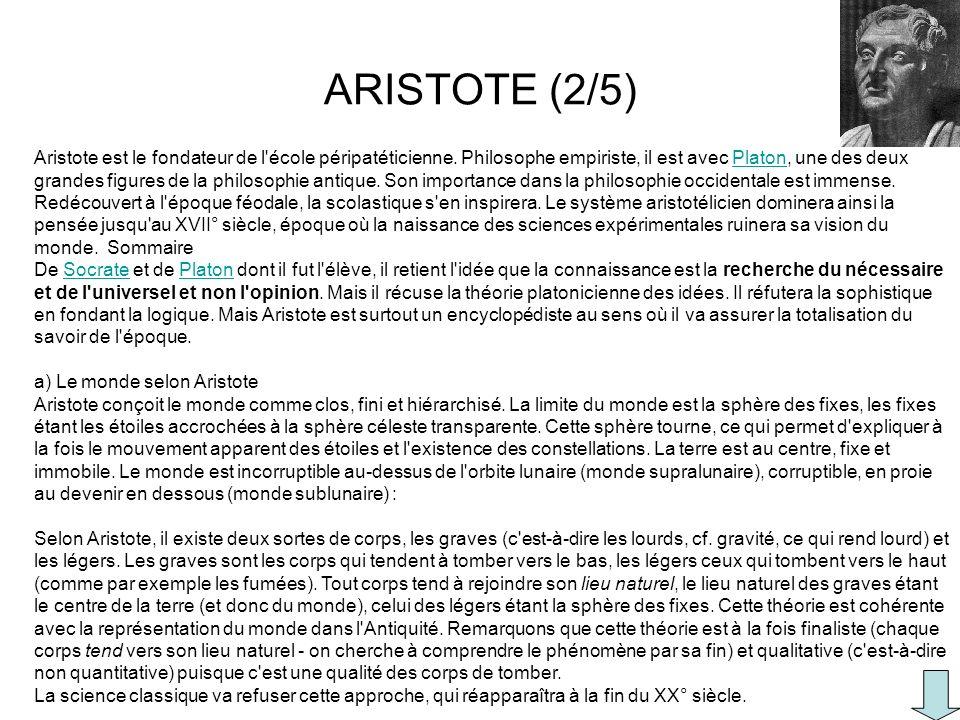 Aristote est le fondateur de l'école péripatéticienne. Philosophe empiriste, il est avec Platon, une des deux grandes figures de la philosophie antiqu