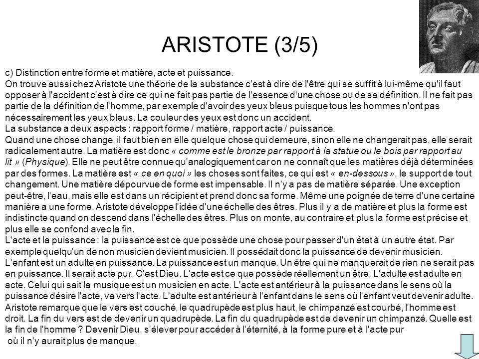 ARISTOTE (3/5) c) Distinction entre forme et matière, acte et puissance. On trouve aussi chez Aristote une théorie de la substance c'est à dire de l'ê
