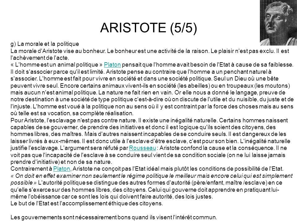 g) La morale et la politique La morale d'Aristote vise au bonheur. Le bonheur est une activité de la raison. Le plaisir n'est pas exclu. Il est l'achè