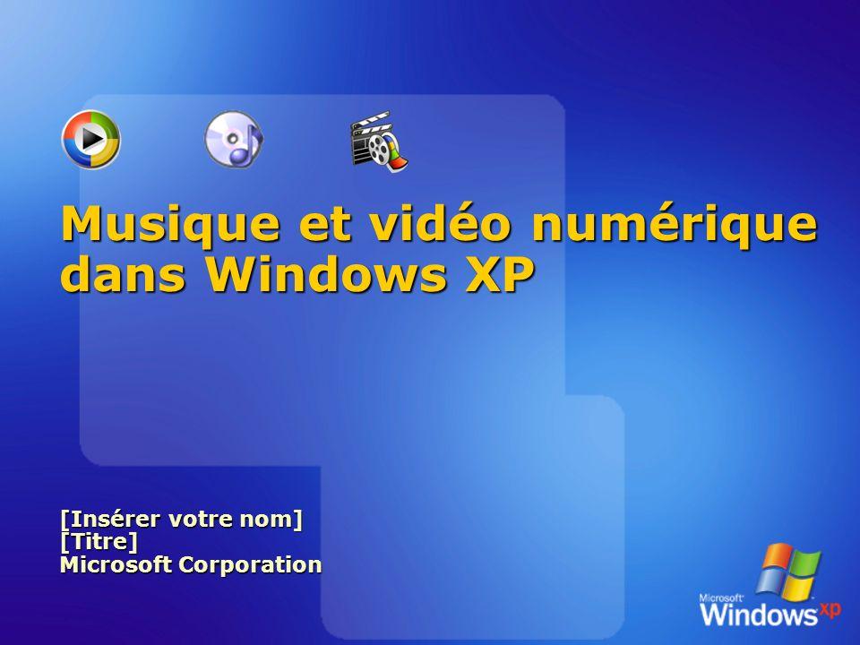 Musique et vidéo numérique dans Windows XP [Insérer votre nom] [Titre] Microsoft Corporation