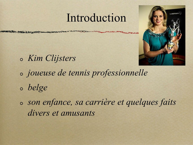 Introduction Kim Clijsters joueuse de tennis professionnelle belge son enfance, sa carrière et quelques faits divers et amusants