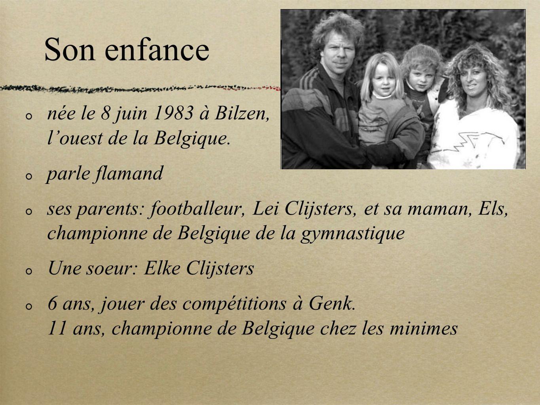 Son enfance née le 8 juin 1983 à Bilzen, louest de la Belgique. parle flamand ses parents: footballeur, Lei Clijsters, et sa maman, Els, championne de