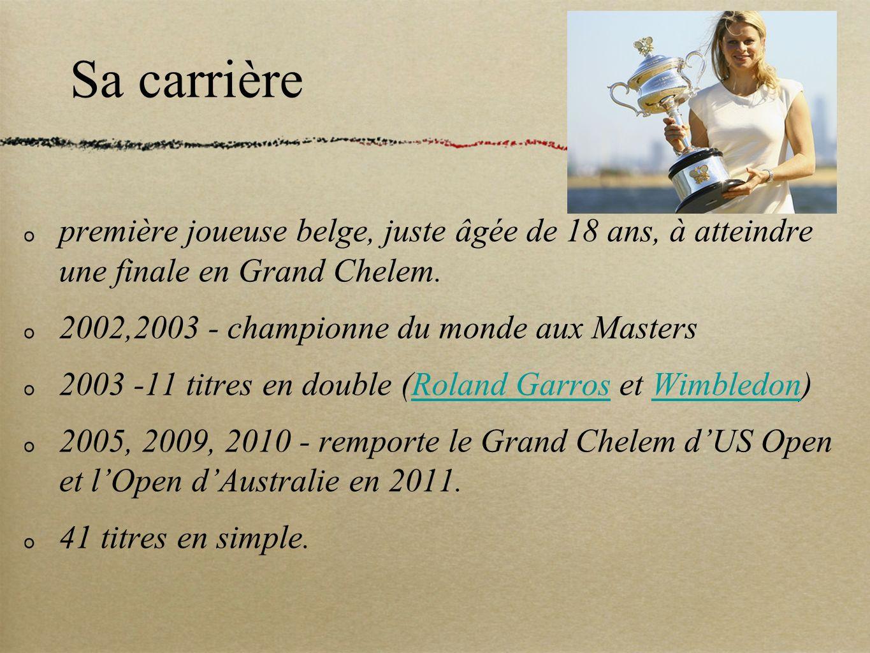 Sa carrière première joueuse belge, juste âgée de 18 ans, à atteindre une finale en Grand Chelem. 2002,2003 - championne du monde aux Masters 2003 -11