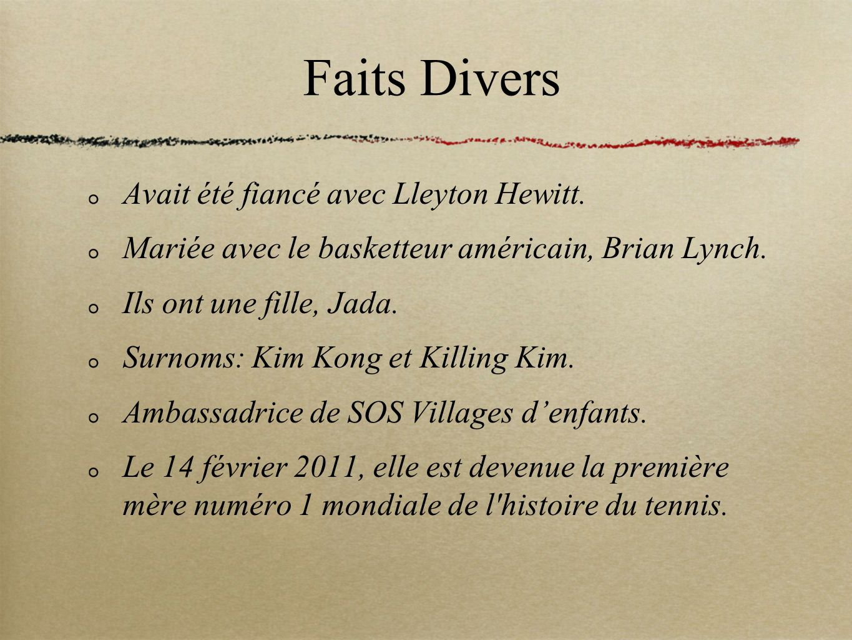 Faits Divers Avait été fiancé avec Lleyton Hewitt. Mariée avec le basketteur américain, Brian Lynch. Ils ont une fille, Jada. Surnoms: Kim Kong et Kil
