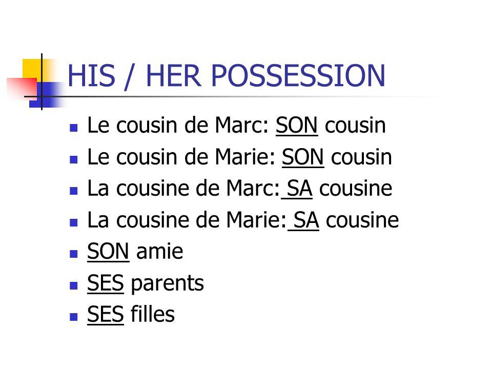 HIS / HER POSSESSION Le cousin de Marc: SON cousin Le cousin de Marie: SON cousin La cousine de Marc: SA cousine La cousine de Marie: SA cousine SON a