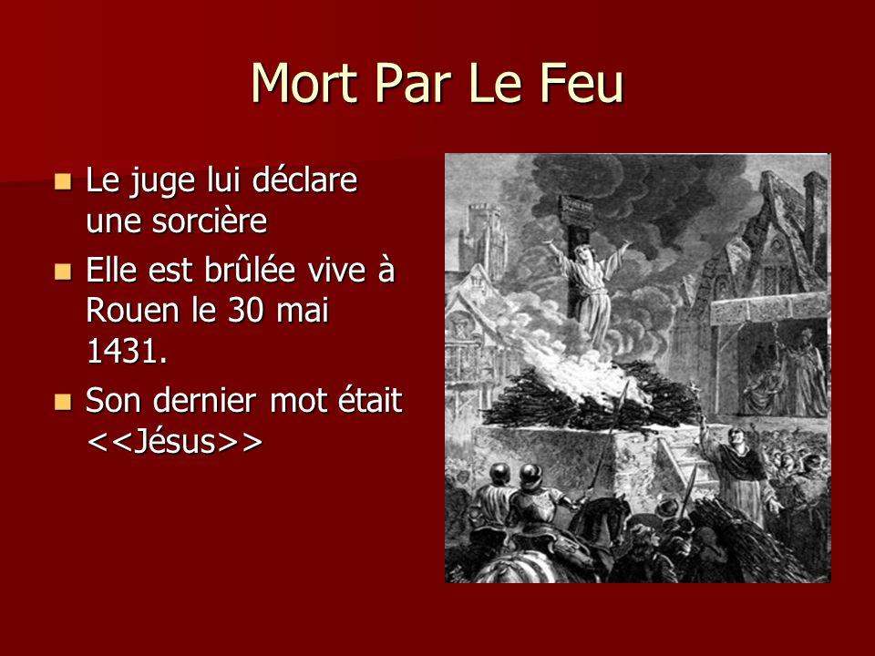 Mort Par Le Feu Le juge lui déclare une sorcière Le juge lui déclare une sorcière Elle est brûlée vive à Rouen le 30 mai 1431. Elle est brûlée vive à