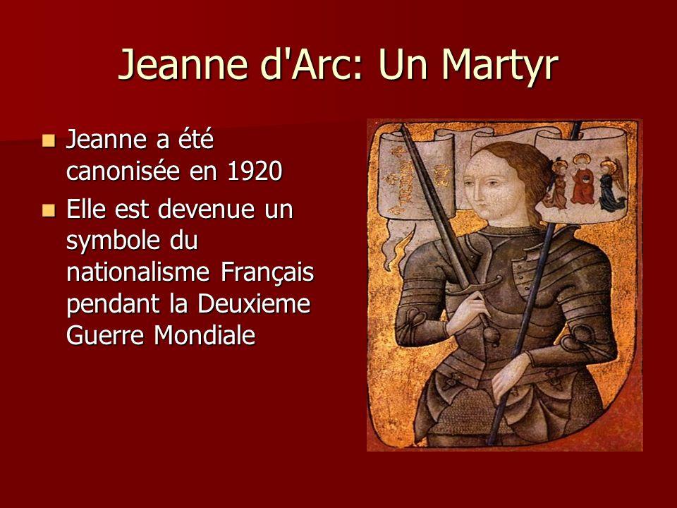 Jeanne d'Arc: Un Martyr Jeanne a été canonisée en 1920 Jeanne a été canonisée en 1920 Elle est devenue un symbole du nationalisme Français pendant la